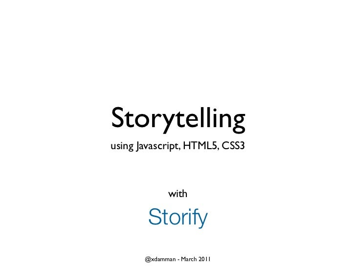 Storytellingusing Javascript, HTML5, CSS3              with        Storify       @xdamman - March 2011
