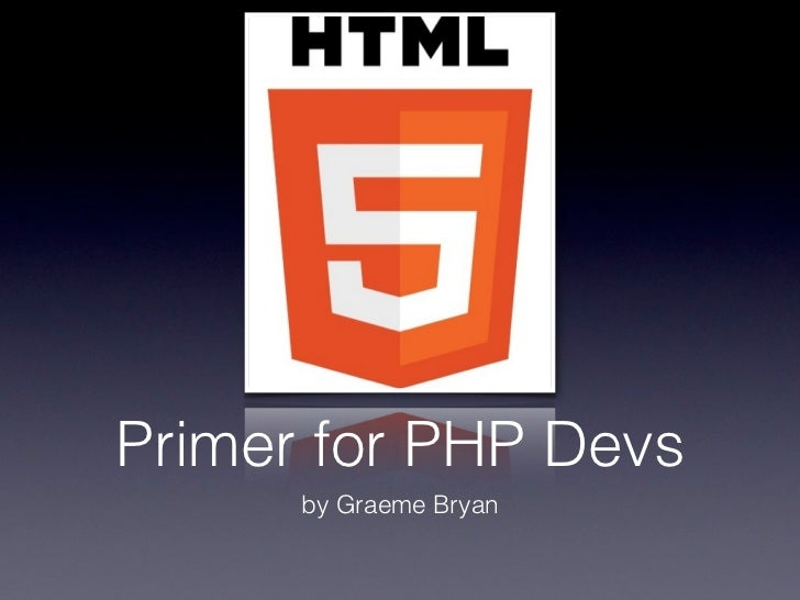 Primer for PHP Devs      by Graeme Bryan