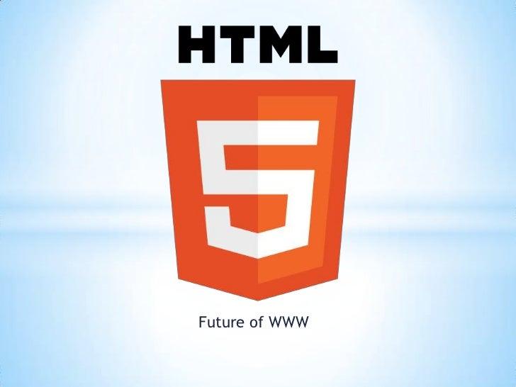 HTML5 - Future of Web