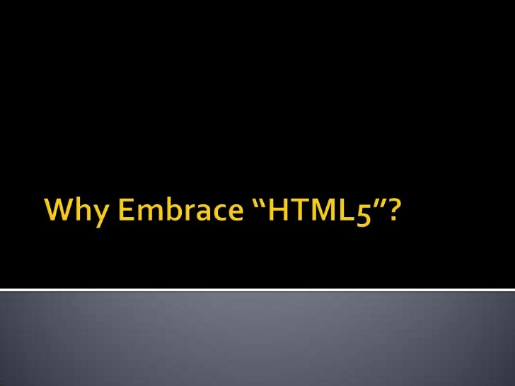 """Why Embrace """"Html5""""?"""