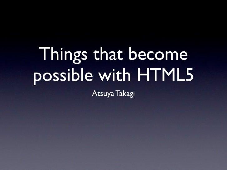 第5回SCDN - Things that become possible with HTML5