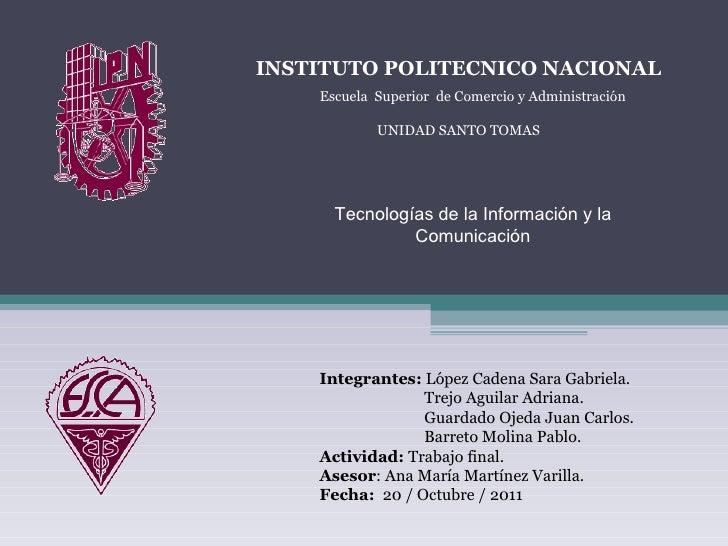 INSTITUTO POLITECNICO NACIONAL Escuela  Superior  de Comercio y Administración Tecnologías de la Información y la Comunica...