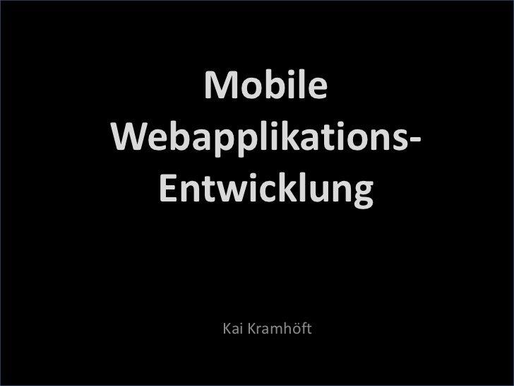 MobileWebapplikations-  Entwicklung     Kai Kramhöft