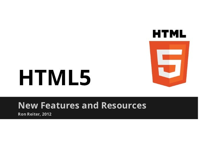 HTML5New Features and ResourcesRon Reiter, 2012
