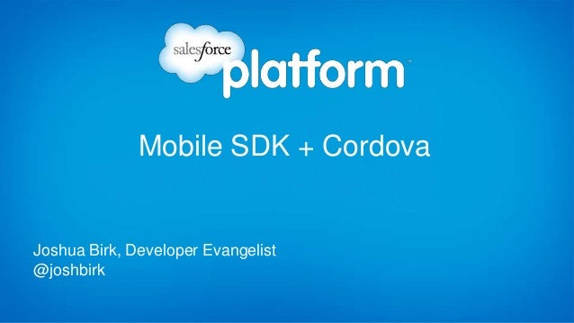 Mobile SDK + CordovaJoshua Birk, Developer Evangelist@joshbirk