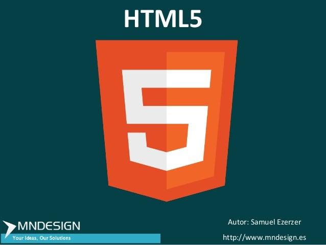 HTML5         Autor: Samuel Ezerzer        http://www.mndesign.es