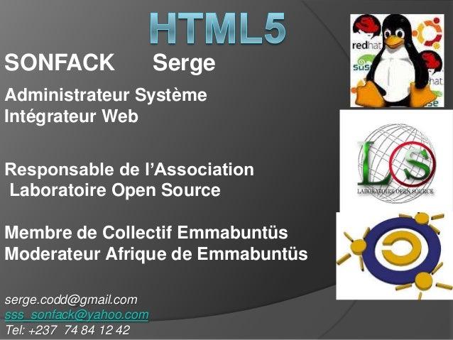 serge.codd@gmail.com sss_sonfack@yahoo.com Tel: +237 74 84 12 42 SONFACK Serge Administrateur Système Intégrateur Web Resp...
