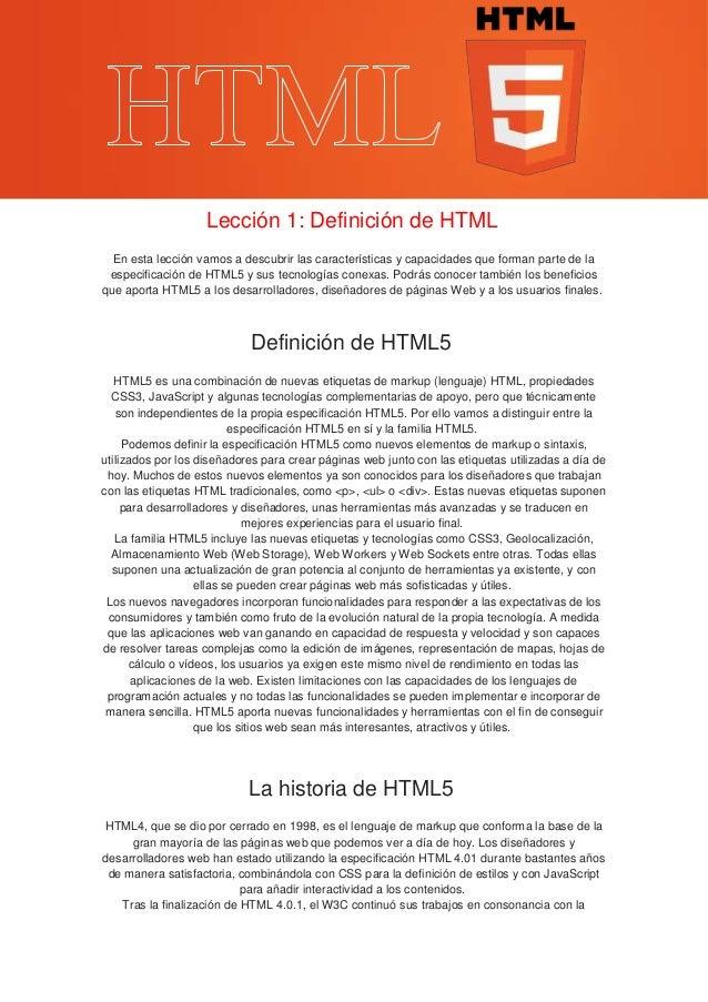 Lección 1: Definición de HTML En esta lección vamos a descubrir las características y capacidades que forman parte de la e...