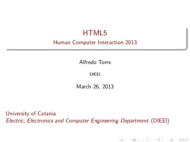HTML5 Human Computer Interaction 2013  Alfredo Torre DIEEI  March 26, 2013  University of Catania Electric, Electronics an...