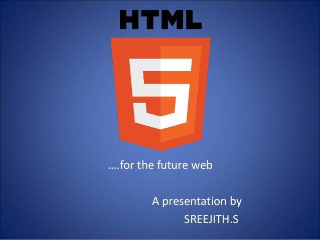 ….for the future web A presentation by SREEJITH.S