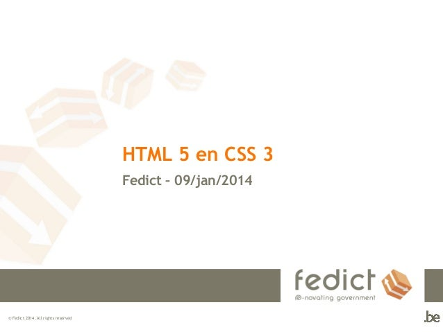 HTML 5 en CSS 3 Fedict – 09/jan/2014  © Fedict 2014. All rights reserved