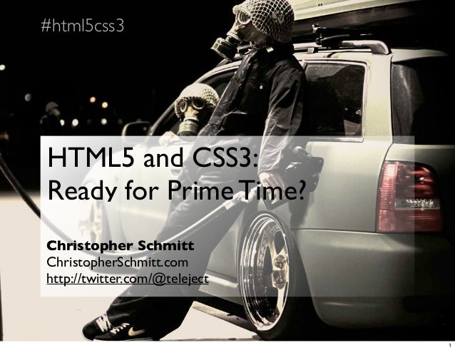 #html5css3HTML5 and CSS3:Ready for Prime Time?Christopher SchmittChristopherSchmitt.comhttp://twitter.com/@teleject       ...