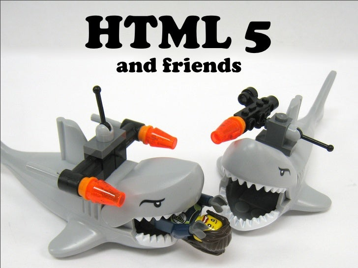 HTML 5  and friends