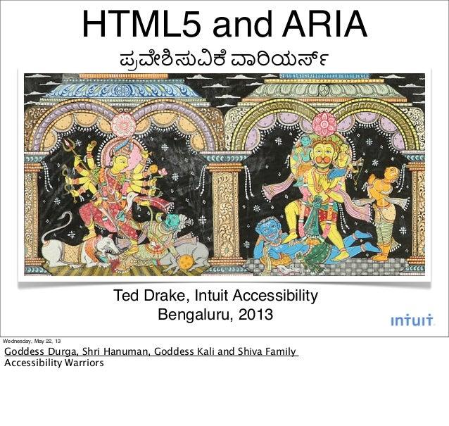 "HTML5 and ARIAಪ""#ೕ%&( )*ಯ,-Ted Drake, Intuit AccessibilityBengaluru, 2013Wednesday, May 22, 13Goddess Durga, Shri Hanuman,..."
