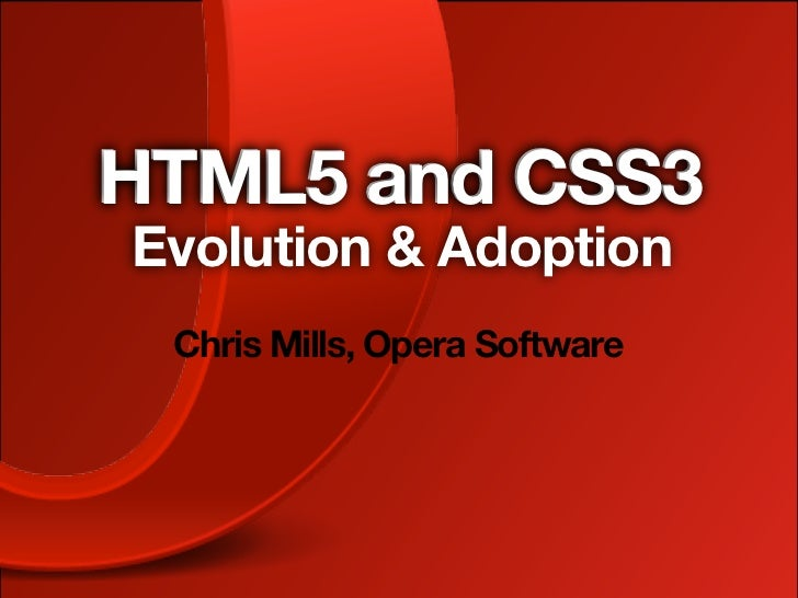 HTML5 and CSS3Evolution & Adoption Chris Mills, Opera Software