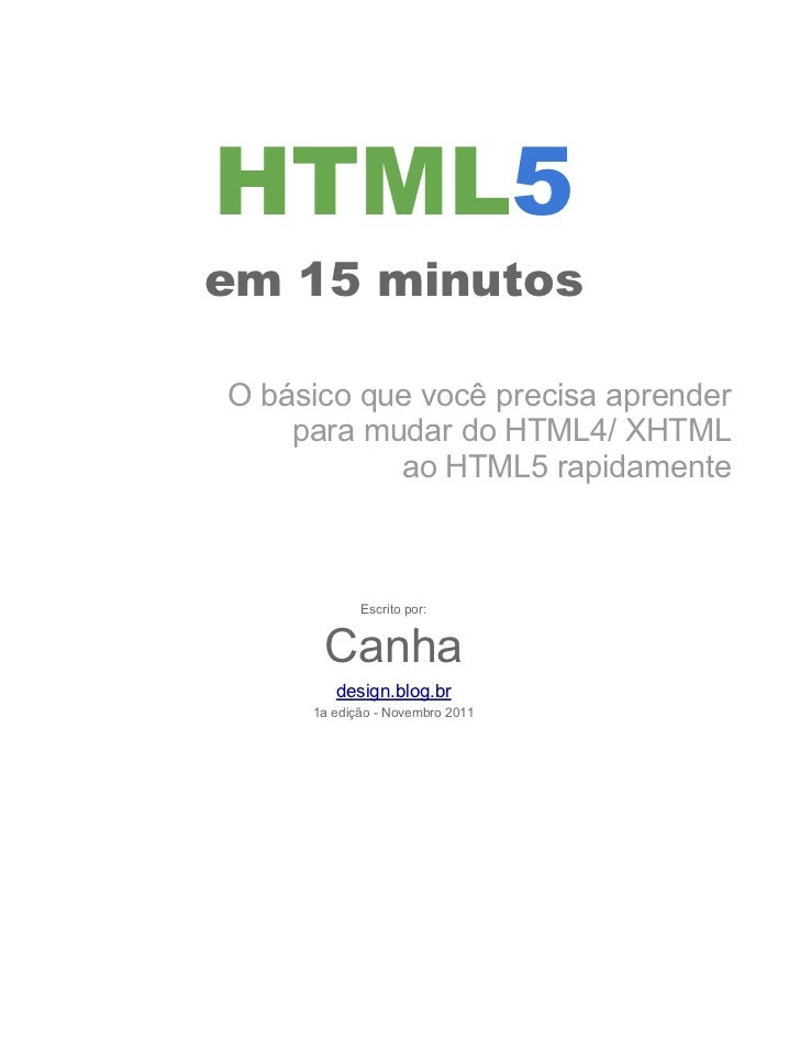 HTML5em 15 minutosO básico que você precisa aprender    para mudar do HTML4/ XHTML           ao HTML5 rapidamente         ...