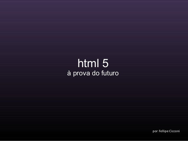 por Fellipe Cicconi html 5 à prova do futuro