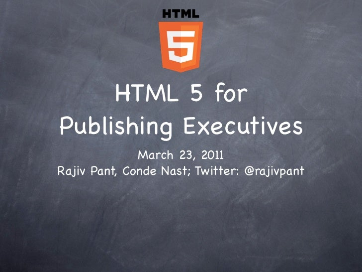 HTML 5 forPublishing Executives              March 23, 2011Rajiv Pant, Conde Nast; Twitter: @rajivpant