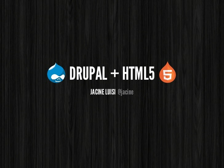 DRUPAL + HTML5   JACINE LUISI @jacine