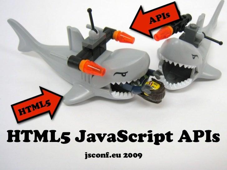 Is                          AP    L5 HTMHTML5 JavaScript APIs         jsconf.eu 2009