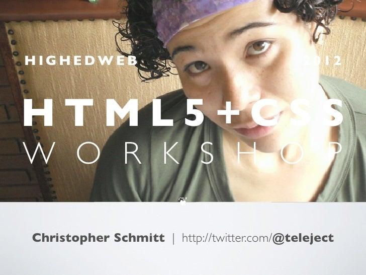 HIGHEDWEB                                   2012HTML5+CSSW O R K S H O P                        !Christopher Schmitt | htt...