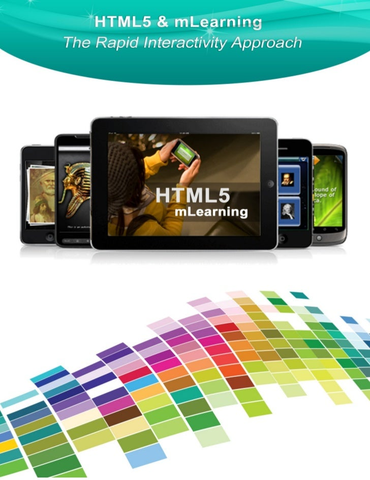 Contents HTML5 & its Role in eLearning ..................................................... 4 The Case for HTML5 in mLear...
