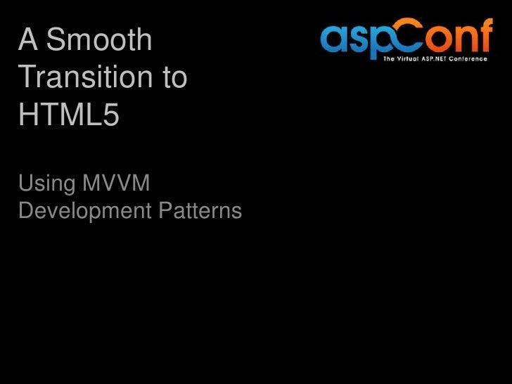 A SmoothTransition toHTML5Using MVVMDevelopment Patterns