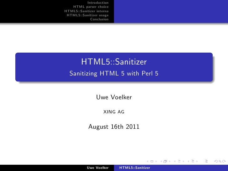 Introduction   HTML parser choiceHTML5::Sanitizer interna HTML5::Sanitizer usage             Conclusion         HTML5::San...