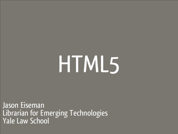 HTML5Jason EisemanLibrarian for Emerging TechnologiesYale Law School