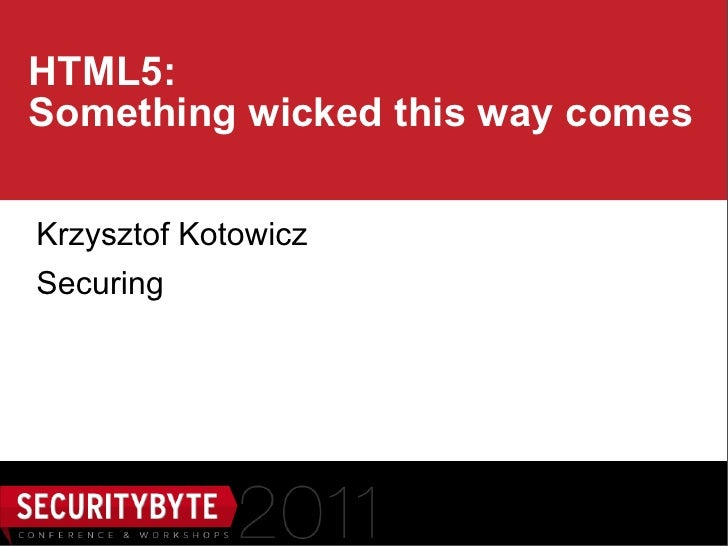 HTML5:Something wicked this way comesKrzysztof KotowiczSecuring                     1