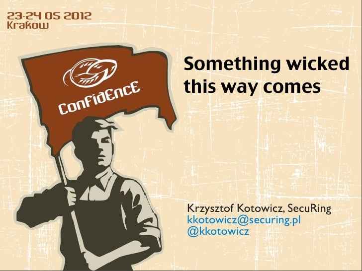 Something wicked this way comes - CONFidence