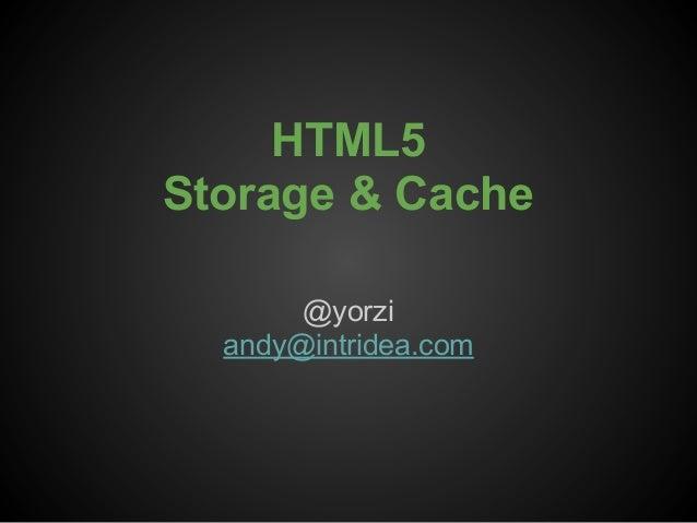 HTML5 Storage & Cache @yorzi andy@intridea.com