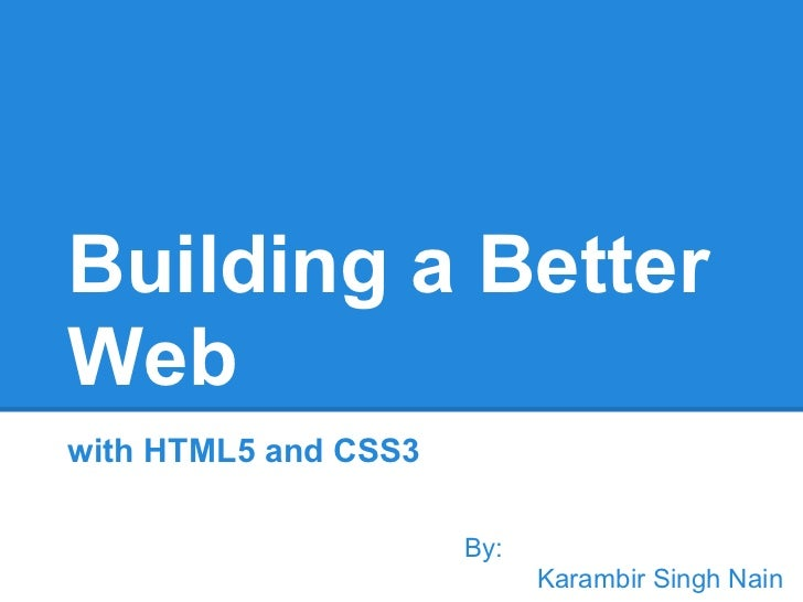 Building a BetterWebwith HTML5 and CSS3                      By:                            Karambir Singh Nain