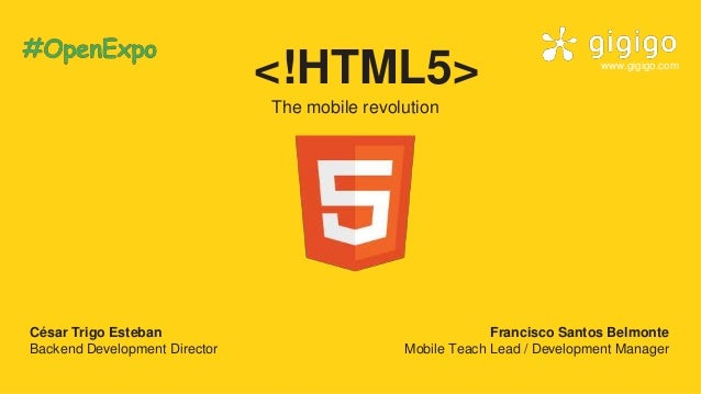 <!HTML5> The mobile revolution César Trigo Esteban Backend Development Director Francisco Santos Belmonte Mobile Teach Lea...