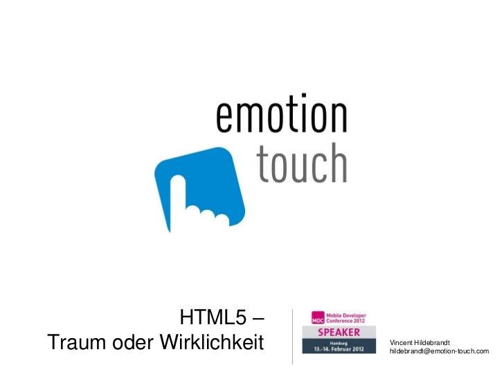 HTML5 –Traum oder Wirklichkeit   Vincent Hildebrandt                          hildebrandt@emotion-touch.com