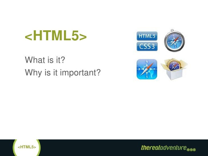 <HTML5><br />What is it?<br />Why is it important?<br />