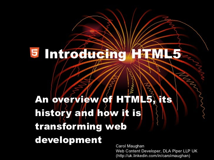 Introducing HTML5 An overview of HTML5, its history and how it is transforming web development Carol Maughan  Web Content ...