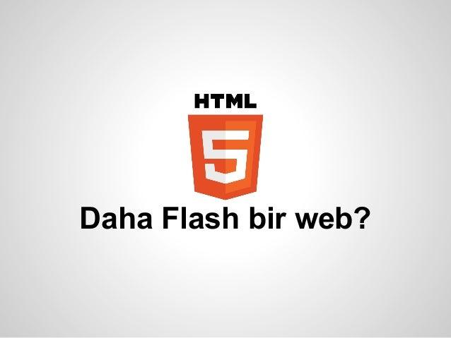 Daha Flash bir web?