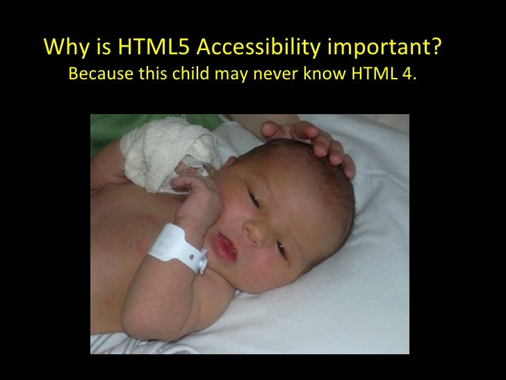 Why is HTML5 Accessibility important?  Because this child may never know HTML 4.
