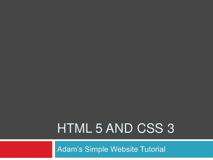 HTML 5 and css 3<br />Adam's Simple Website Tutorial<br />