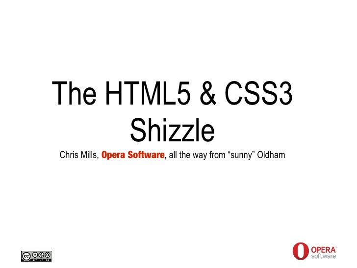 "The HTML5 & CSS3      Shizzle Chris Mills, Opera Software, all the way from ""sunny"" Oldham"
