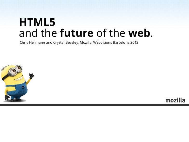 HTML5and the future of the web.Chris Heilmann and Crystal Beasley, Mozilla, Webvisions Barcelona 2012