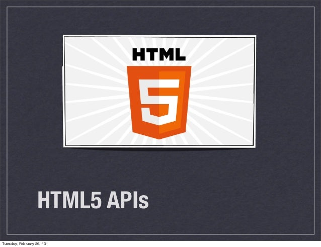 HTML5 APIsTuesday, February 26, 13