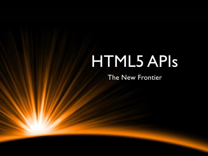 HTML5 APIs The New Frontier