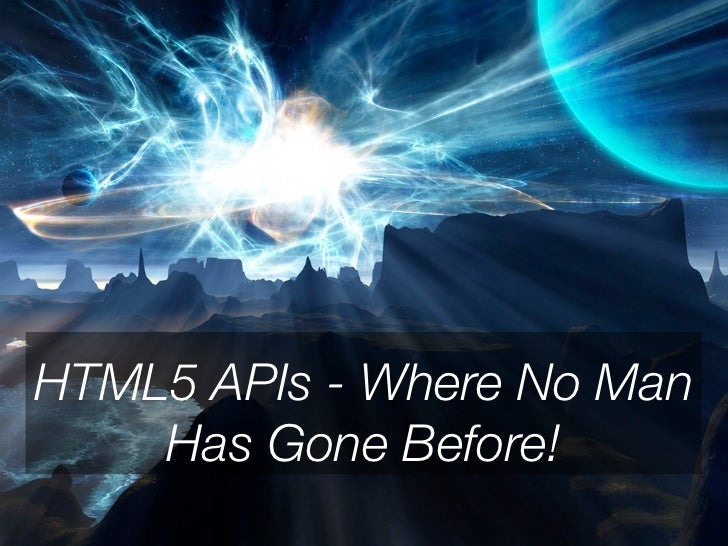 HTML5 APIs CSS3: ExploringHTML5 and - Where No Man    Mobile Possibilities    Has Gone Before!