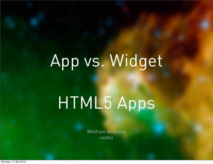 App vs. Widget, HTML5 Apps -  cross platform