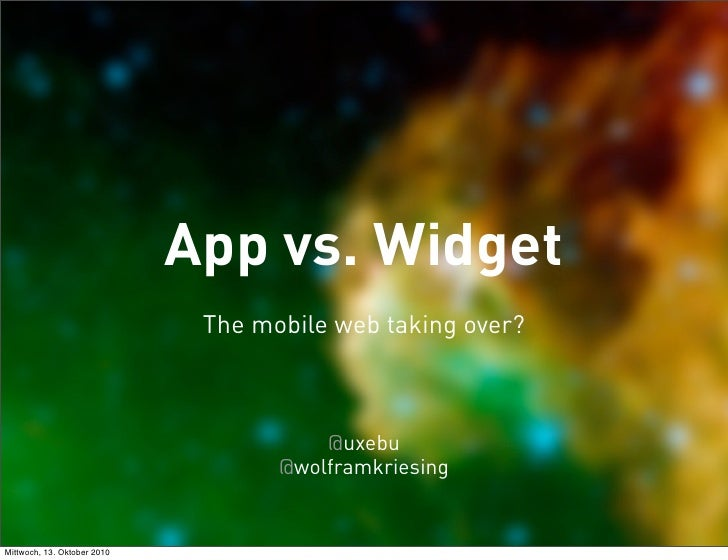 App vs. Widget                               The mobile web taking over?                                            @uxebu...