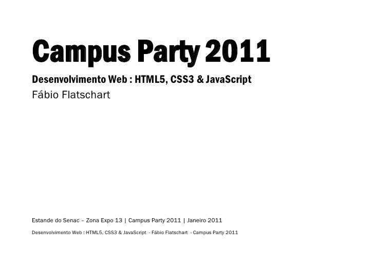 Campus Party 2011Desenvolvimento Web : HTML5, CSS3 & JavaScriptFábio FlatschartEstande do Senac – Zona Expo 13 | Campus Pa...