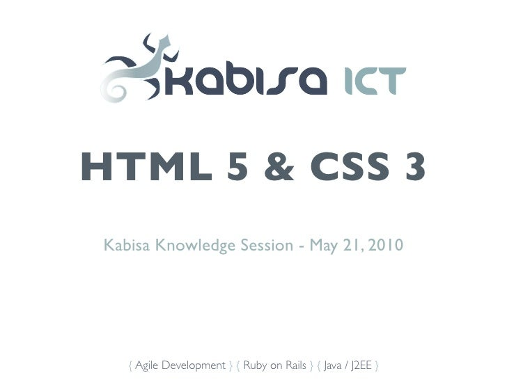 HTML 5 & CSS 3 Kabisa Knowledge Session - May 21, 2010        { Agile Development } { Ruby on Rails } { Java / J2EE }