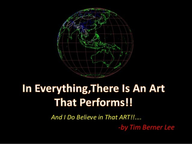 And I Do Believe in That ART!!....-by Tim Berner Lee